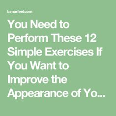 You Need to Perform These 12 Simple Exercises If You Want to Improve the Appearance of Your Butt and Legs