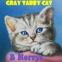 B Norrys - Gray Tabby Cat (Original Club Mix) by B Norrys on SoundCloud Due to some minor problems, we had to reload my music! I apologize to everyone for the inconvenience! Now you can share and be heard! Sincerely, B Norrys  Kisebb problémák miatt,újra fel kellett töltenem az én zenét! Elnézést kérek mindenkitől a kellemetlenségekért! Mostmár megosztható és hallgatható! Üdvözlettel B Norrys