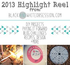 Black and White Obsession   2013 Highlight Reel   Inspiration Overload   DIY projects, paying it forward, recipes, blog challenges, design and much more!!
