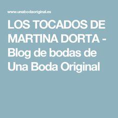LOS TOCADOS DE MARTINA DORTA - Blog de bodas de Una Boda Original