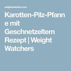 Karotten-Pilz-Pfanne mit Geschnetzeltem Rezept   Weight Watchers
