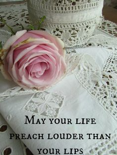 <3 May your life preach louder than your lips.