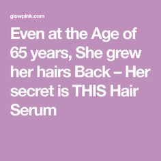 Even at the Age of 65 years, She grew her hairs Back – Her secret is THIS Hair Serum