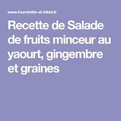 Recette de Salade de fruits minceur au yaourt, gingembre et graines