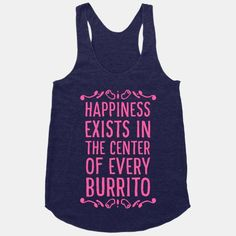 Happiness Exists in the Center of Every Burrito | HUMAN | T-Shirts, Tanks, Sweatshirts and Hoodies