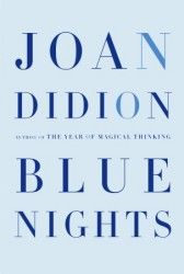 Joan Didion, Blue Nights - memoir about losing her daughter (on the heels of losing her husband) is next on the reading list