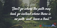 """""""Don't go where the path may lead, go instead where there is no path and leave a trail"""" Customer Relationship Management, Tour Operator, Trail"""