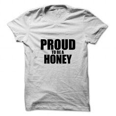 Proud to be HONEY T Shirts, Hoodies, Sweatshirts. CHECK PRICE ==► https://www.sunfrog.com/Names/Proud-to-be-HONEY-116039023-Guys.html?41382