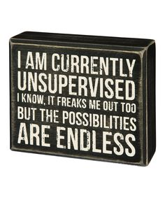 'I Am Currently Unsupervised' Box Sign