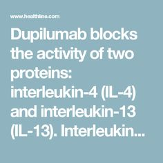 Dupilumab blocks the activity of two proteins: interleukin-4 (IL-4) and interleukin-13 (IL-13). Interleukins are immune proteins that increase the body's ability to fight off viruses and bacteria. But these proteins can mistakenly target the body's own tissues, causing an autoimmune reaction.