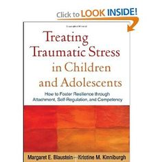 Treating Traumatic Stress in Children and Adolescents: How to Foster Resilience through Attachment, Self-Regulation, and Competency Social Work, Social Skills, Emotional Awareness, Medicine Book, Sensory Integration, Self Regulation, Foster Parenting, Science Books, Adolescence