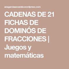CADENAS DE 21 FICHAS DE DOMINÓS DE FRACCIONES   Juegos y matemáticas