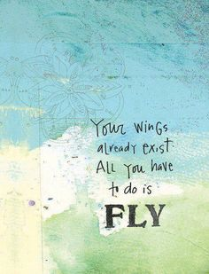 Your wings already exist - all you have to do is FLY #quotes #beinspired