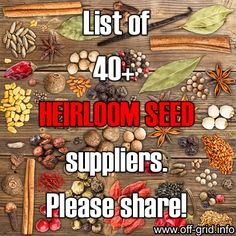Off Grid Info - Food Independence - Where To Get Heirloom Seeds - Non-GMO Seeds - Organic Seeds.Here is a useful list of companies supplying heirloom / non-GMO / organic seeds