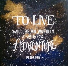 To Live Will Be an Awfully Big Adventure, Peter Pan Quote