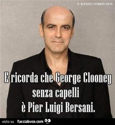 Quando ti senti giù, ricorda che George Clooney senza capelli è Pier Luigi Ber. When you feel down, remember that George Clooney without hair is Pier Luigi Bersani Feeling Down, How Are You Feeling, Retro Graphic Design, Italian Humor, Foto Blog, George Clooney, Weird Pictures, Just Smile, Funny Photos