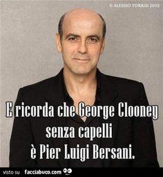 Quando ti senti giù, ricorda che George Clooney senza capelli è Pier Luigi Bersani