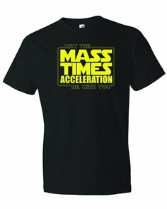 8408b0f4 Men's May The MASS Times ACCELERATION Be With You Physics T-Shirt