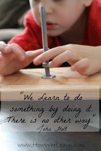 Wonderful learning quote from John Holt. We learn to do something by doing it. There is no other way.