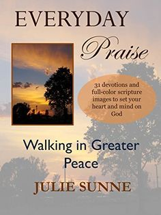 Everyday Praise: Walking in Greater Peace by [Sunne, Julie] Praise And Worship, Praise God, Heart Images, My Images, Short Devotions, Scripture Images, Reflection Questions, Heart And Mind, Feeling Overwhelmed