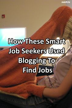 For your inspiration: 7 case studies of people who blogged their way to a new job. And you can too.