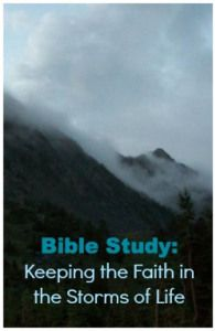 Bible Study: Keeping the Faith in the Storms of Life | Beyond the Sinner's Prayer