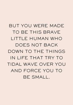 Brave little human. Hero Quotes, Brave Quotes, Motivational Blogs, Inspirational Quotes, Cambria Joy, Anxiety Remedies, Empowerment Quotes, Sweet Words, Coping Skills