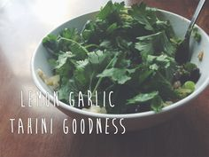 Lemon Garlic Tahini Goodness