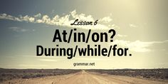 At/in/on? During/while/for. #English for #Intermediate Students, Lesson 6 #Prepositions