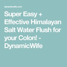 Super Easy + Effective Himalayan Salt Water Flush for your Colon! - DynamicWife