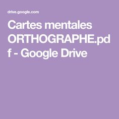 Cartes mentales ORTHOGRAPHE.pdf - Google Drive Google Drive, French Education, Kids, Learning, Languages, French Lessons, Mental Map, Spelling, Grammar