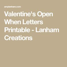 Valentine's Open When Letters Printable - Lanham Creations Open When Letters, Easy Gifts, Creative Inspiration, Free Printables, Things To Do, Valentines, Romantic Ideas, How To Make, Random Stuff