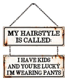 Take a look at this 'My Hairstyle is Called' Sign today!