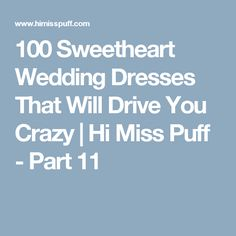 100 Sweetheart Wedding Dresses That Will Drive You Crazy | Hi Miss Puff - Part 11