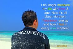 I no longer measure my life with time & age. Now it's all about vibration, frequency, energy and how I feel in every now moment #time #lifetime #perception #mindset #mindful #vibration #frequency #mindset #mindsetconsultant #speaker #author #digitalnomad #travel #remoteliving #maldives