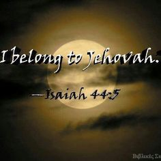 """For if we live, we live to Jehovah and if we die, we die to Jehovah. We belong to Jehovah"" Rom. 14:8"