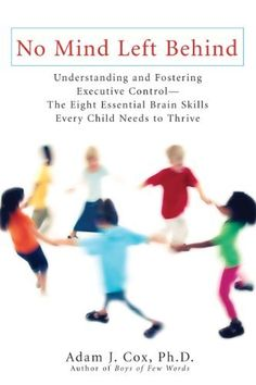 No Mind Left Behind: Understanding and Fostering Executive Control--The Eight Essential Brain SkillsEvery Child Needs to Thrive by Adam J. Cox, http://www.amazon.com/dp/B001D8QUN4/ref=cm_sw_r_pi_dp_tmZpsb0BTETX7