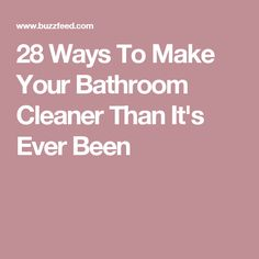 28 Ways To Make Your Bathroom Cleaner Than It's Ever Been