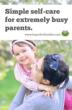 Self care can take less than 5 minutes. Here are some ideas for busy parents!