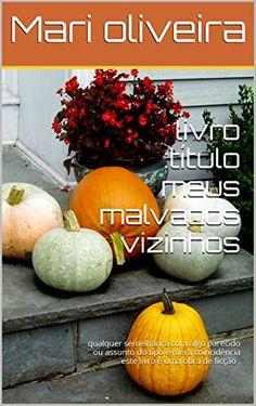 livro :título meus malvados vizinhos: qualquer semelhança com algo parecido ou assunto do tipo é mera coincidência este livro é uma obra de ficção . (Portuguese Edition) by Marilene oliveira http://www.amazon.com/dp/B017A4LCG4/ref=cm_sw_r_pi_dp_Gu9Qwb1GE2TQW