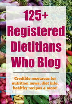 Have nutrition questions?  Here are 125 Registered Dietitians who blog - great CREDIBLE resources for nutrition news, diet info, healthy recipes and more!