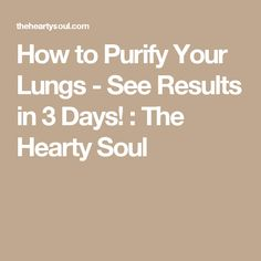 How to Purify Your Lungs - See Results in 3 Days! : The Hearty Soul