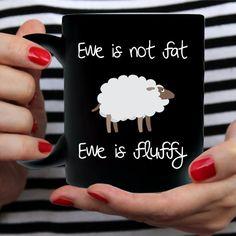 Funny Coffee Mug, Ewe Is Not Fat, Ewe Is Fluffy - Black Mug - Two Sizes