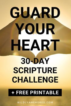 Why Guarding Your Heart Is So Important + FREE 30-Day Guard Your Heart Scripture Challenge Printable