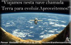 """Viajamos nesta nave chamada Terra para evoluir.Aproveitemos!"""