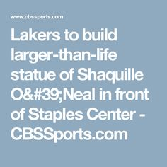 Lakers to build larger-than-life statue of Shaquille O'Neal in front of Staples Center - CBSSports.com