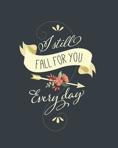 "Love Quotes Ideas : Love quote - ""I still fall for you every day"" {Courtesy of Short and Sweet Creat. - Quotes Sayings Favorite Quotes, Best Quotes, Daily Quotes, Inspiring Quotes, Still Falling For You, I Love Him, My Love, Love Songs Lyrics, Shopping Quotes"