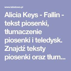 Alicia Keys - Fallin - tekst piosenki, tłumaczenie piosenki i teledysk. Znajdź teksty piosenki oraz tłumaczenia piosenek i zobacz teledyski swoich ulubionych utworów.
