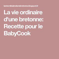 La vie ordinaire d'une bretonne: Recette pour le BabyCook