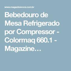 Bebedouro de Mesa Refrigerado por Compressor - Colormaq 660.1 - Magazine…